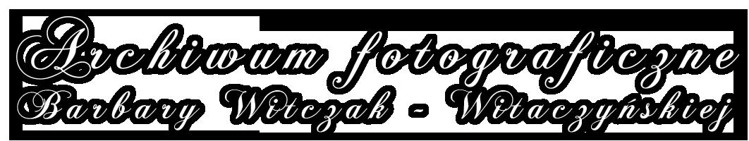 Archiwum Fotograficzne Barbary Witczak – Witaczyńskiej